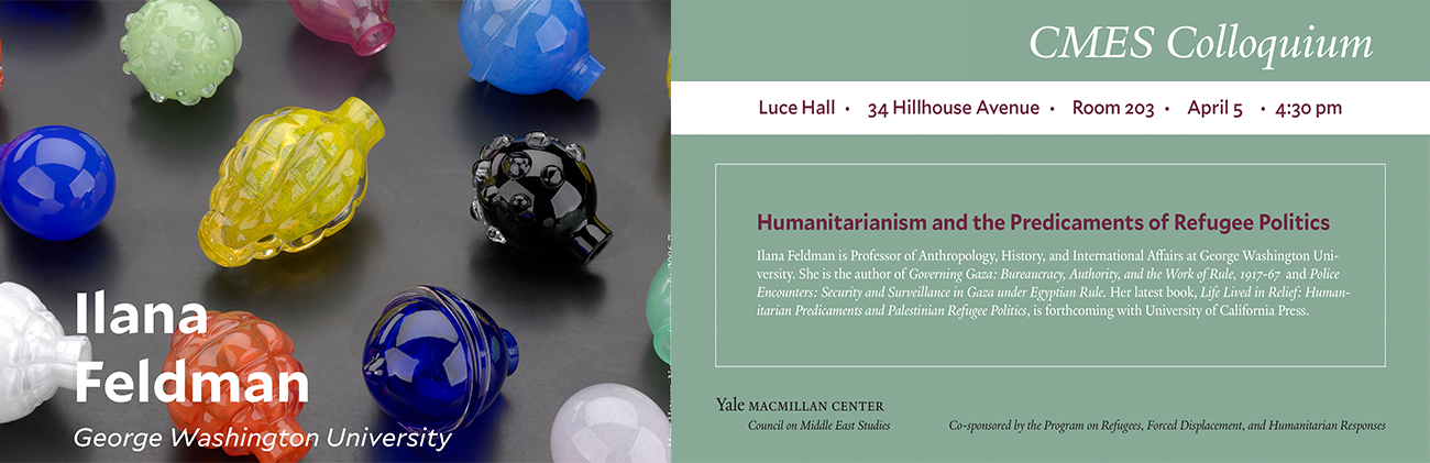 Event - Ilana Feldman speaks on Humanitarianism and the Predicaments of Refugee Politics, Luce Hall 34 Hillhouse Avenue Room 203