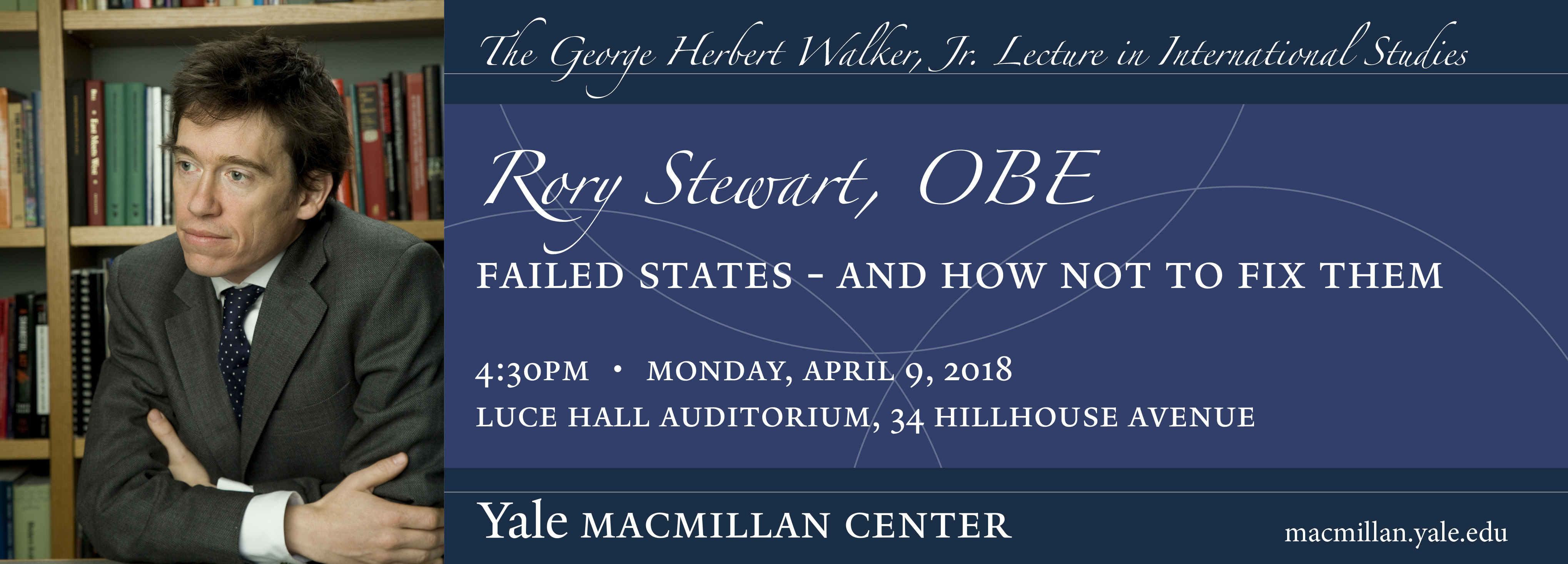 Rory Stewart, OBE, Failed States and How Not to Fix Them - Monday April 8, 2018 4:30 PM Luce Hall Auditorium 34 Hillhouse Avenue