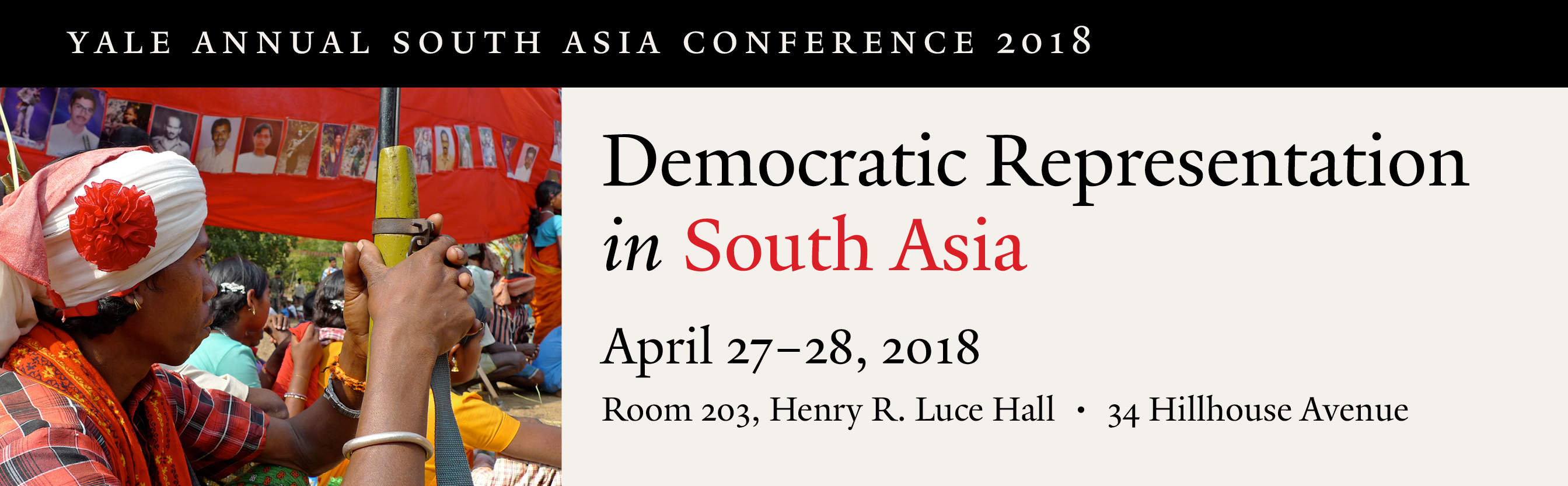 Yale Annual South Asia Conference 2018 - Democratic Representation in South Asia - April 27-28, 2018 Room 203, Henry R. Luce Hall - 34 Hill House Ave.