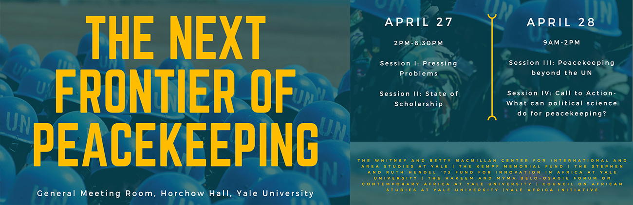 Event - The Next Frontier of Peacekeeping - April 27th 2-6:30 pm and 28th 9am-2pm, General Meeting Room Horchow Hall, Yale University